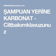 ŞAMPUAN YERİNE KARBONAT - Ciltbakımklavuzunuz