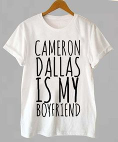 cameron dallas is my boyfriend for T Shirt Mens and Girls available S - XXL