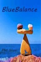 BlueBalance, an ebook by Phil Wohl at Smashwords