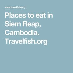 Places to eat in Siem Reap, Cambodia. Travelfish.org