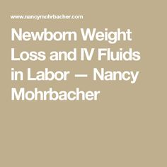 Newborn Weight Loss and IV Fluids in Labor — Nancy Mohrbacher