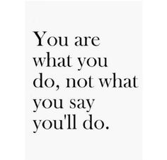 Words mean nothing without action.