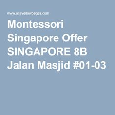 Montessori Singapore Offer SINGAPORE 8B Jalan Masjid #01-03