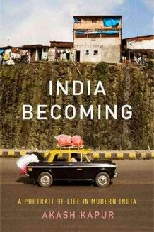 India Becoming: A Portrait of Life in Modern India by Akash Kapur.