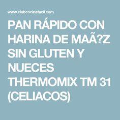 PAN RÁPIDO CON HARINA DE MAÍZ SIN GLUTEN Y NUECES THERMOMIX TM 31 (CELIACOS)