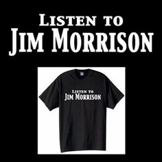Listen To Jim Morrison The Doors Music Classic by NonstopTshirts, $12.99