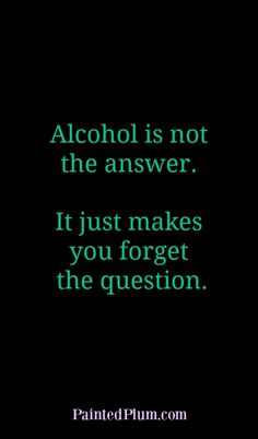 Alcohol is not the answer - it just makes you forget the question alcoholism sobriety recovery quote Recovery Humor, Alcoholism Recovery, Recovery Quotes, Sober Quotes, Sobriety Quotes, Life Quotes, Qoutes, Drug Addiction Recovery, Addiction Quotes