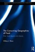 The consuming geographies of food : diet, food deserts and obesity