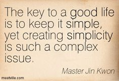 Quotes of Master Jin Kwon About life, conscious, simple, simplicity, good, illness, wealth, suffering, poverty, health, happiness