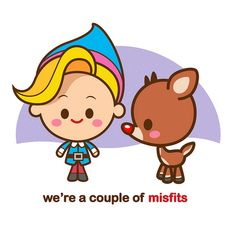 We're a couple of misfits.