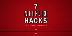7 Netflix Hacks You've Probably Never Heard Of