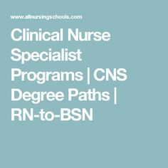 Clinical Nurse Specialist Programs | CNS Degree Paths | RN-to-BSN