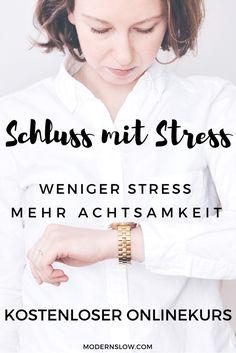 Schluss mit Stress ist ein kostenloser Onlinekurs von Modern Slow. Du lernst Deine Stressmuster zu erkennen und achtsamer zu leben - für mehr Zufriedenheit in Deinem Leben. | modernslow.com