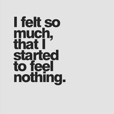 i felt so much that i started to feel nothing - Google-haku