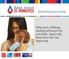 Help spread the word on the importance of reading aloud to your child from the very beginning for 15 MINUTES every day.