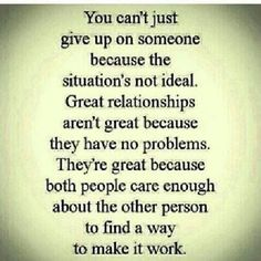 Never give up on someone! We are meant to be together... We got history baby!!!