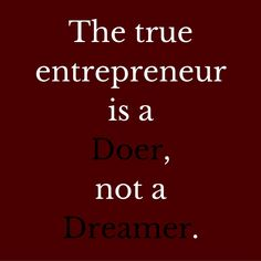 The true entrepreneur is a doer not a dreamer. #QuotesYouLove #QuoteOfTheDay #EntrepreneurQuotes