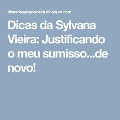Dicas da Sylvana Vieira: Justificando o meu sumisso...de novo!