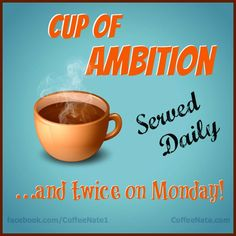 Cup of ambition Served Daily Twice on Monday
