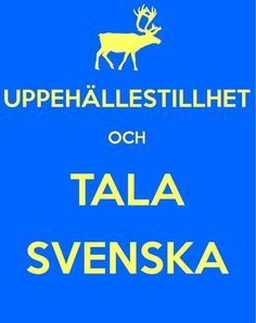 Keep Calm and Speak Swedish... This ones for Cody who can spek it fluently....love ya son!:
