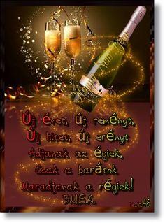 Új évet, új reményt,  Új hitet, új erényt  Adjanak az égiek,  Csak a barátok  Maradjanak a régiek!