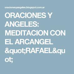 """ORACIONES Y ANGELES: MEDITACION CON EL ARCANGEL """"RAFAEL"""""""