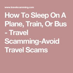 How To Sleep On A Plane, Train, Or Bus - Travel Scamming-Avoid Travel Scams