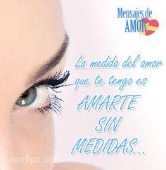 La medida del amor que te tengo, es amarte sin medidas... #MensajesDeAmor
