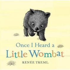 Once I Heard a Little Wombat by Renee Treml for ages 2-4 Short Listed for the Speech Pathology Australia Book of the Year Early Childhood.