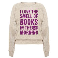 """I Love The Smell Of Books In The Morning - Imagine waking up, pouring a hot cup of coffee and cracking open a wonderful old book, because """"I love the smell of books in the morning."""" This book nerd shirt is great for fans of literature, book t shirts, nerd shirts and gifts for book lovers."""