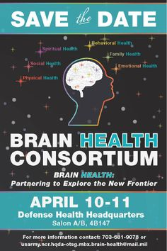 Save the Date for the Upcoming Brain Health Consortium April 10-11, 2014. For more information contact: 703-681-9078 or usarmy.ncr.hqda-otsg.mbx.brain-health@mail.mil