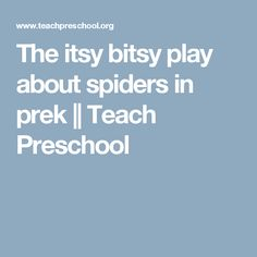 The itsy bitsy play about spiders in prek || Teach Preschool