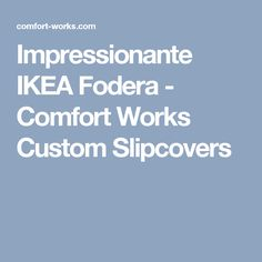 Impressionante IKEA Fodera - Comfort Works Custom Slipcovers