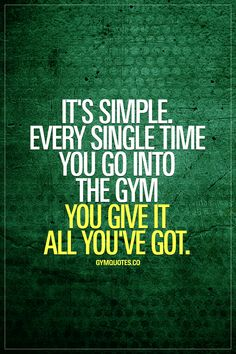It's simple. Every single time you go into the gym you give it all you've got. 100%. Every time. That's how you truly become stronger and better. #goforit #giveitall #trainharder #gymquotes #gymmotivation www.gymquotes.co