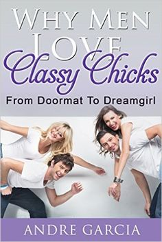 AS A LADY OF QUALITY, DON'T YOU THINK YOU DESERVE TO BE TREATED LIKE ANY MAN'S DREAMGIRL AND NOT AN OVERUSED DOORMAT?