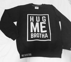 Hug me brotha Crewneck Sweatshirt © Design by by MXLoutfitters