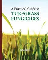 A Practical Guide to Turfgrass Fungicides by Rick Latin