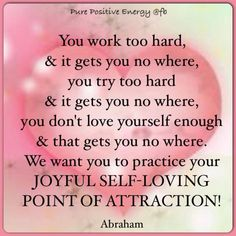 Practice your joyful, self-loving point of attraction. Abraham-Hicks Quote