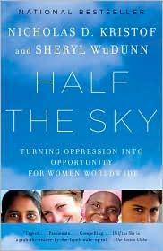 Half The Sky: Turning Oppression Into Opportunity For Women Worldwide by Nicholas Kristof & Sheryl WuDunn.