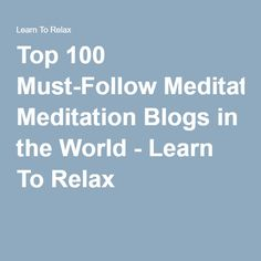 Top 100 Must-Follow Meditation Blogs in the World - Learn To Relax