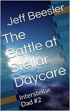The Battle at Stellar Daycare: Interstellar Dad #2 by Jeff Beesler, http://www.amazon.com/dp/B00U7AYXI8/ref=cm_sw_r_pi_dp_LqN9ub1HWK8K7
