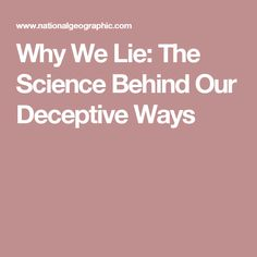 Why We Lie: The Science Behind Our Deceptive Ways