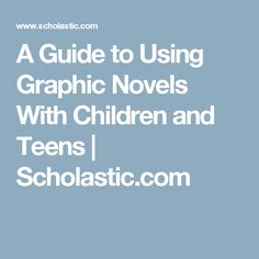A Guide to Using Graphic Novels With Children and Teens  | Scholastic.com