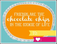 "Love this FREE Printable ""Friends are the chocolate chips in the cookie of life.""  These would be great tags for some freshly baked chocolate chip cookies or a homemade mix in a jar."