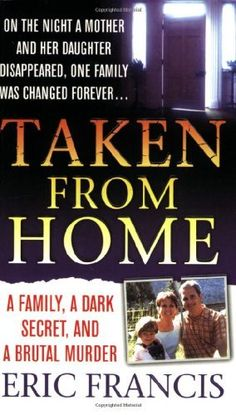 Taken From Home: A Father, a Dark Secret, and a Brutal Murder (St. Martin's True Crime Library) by Eric Francis, http://www.amazon.com/dp/0312936796/ref=cm_sw_r_pi_dp_2Bu9rb02NSMQN