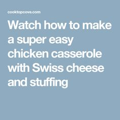 Watch how to make a super easy chicken casserole with Swiss cheese and stuffing