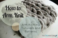 Learn how to arm knit with these simple knitting tutorials.