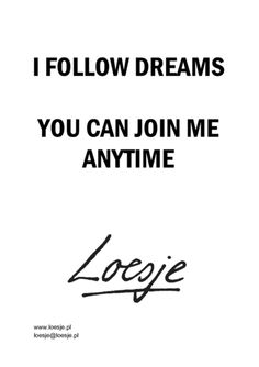 I follow dreams - Loesje Happy Quotes, Positive Quotes, Female Names, Creative Posters, English Quotes, Critical Thinking, Motto, Slogan, Positivity