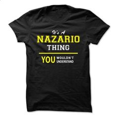 Its A NAZARIO thing, you wouldnt understand !! - #shirt cutting #sweater and leggings. GET YOURS => https://www.sunfrog.com/Names/Its-A-NAZARIO-thing-you-wouldnt-understand-.html?68278