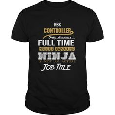 RISK CONTROLLER ONLY BECAUSE FULL TIME MULTI TASKING NINJA JOB TITLE #gift #ideas #Popular #Everything #Videos #Shop #Animals #pets #Architecture #Art #Cars #motorcycles #Celebrities #DIY #crafts #Design #Education #Entertainment #Food #drink #Gardening #Geek #Hair #beauty #Health #fitness #History #Holidays #events #Home decor #Humor #Illustrations #posters #Kids #parenting #Men #Outdoors #Photography #Products #Quotes #Science #nature #Sports #Tattoos #Technology #Travel #Weddings #Women